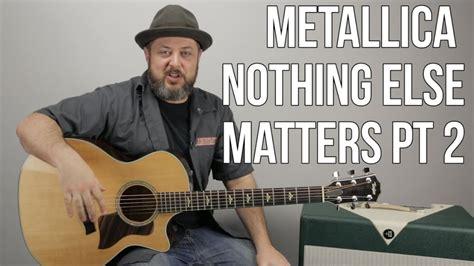 nothing else matters zero thirty metallica quot nothing else matters quot guitar lesson pt 2