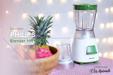 Blender Philips Hr 2057 ola aswandi muslimah lifestyle buzzer and