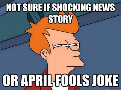Not Sure Fry Meme - not sure if shocking news story or april fools joke