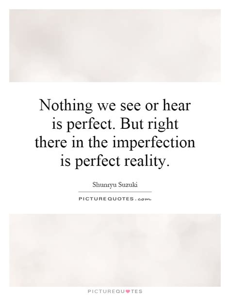 Shunryu Suzuki Quotes Nothing We See Or Hear Is But Right There In The
