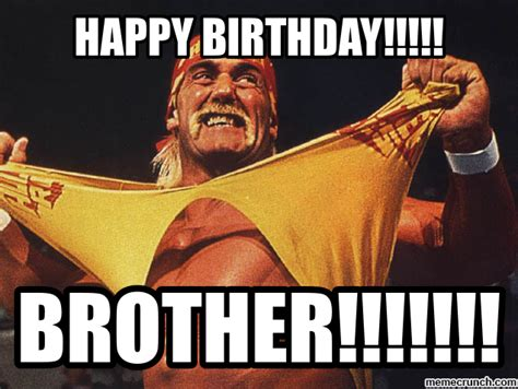 Hulk Hogan Meme - happy birthday brother memes