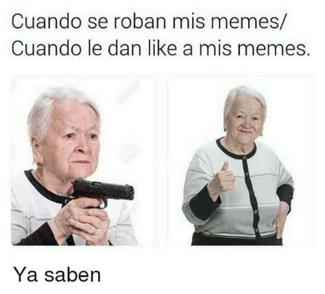 Memes Se - cuando se roban mis memes cuando le dan like a mis memes