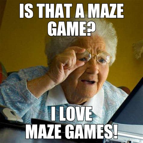 Meme Grandmother - grandma plays the maze game grandma finds the internet