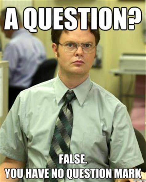Question Meme Generator - dwight schrute quotes question quotesgram