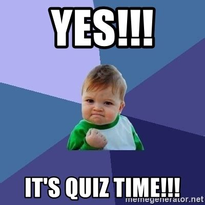 Quiz Meme - yes it s quiz time success kid meme generator