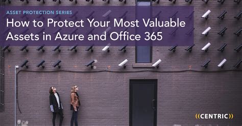 protect your most valuable assets yourself and your home with how to protect your most valuable assets in office 365 and