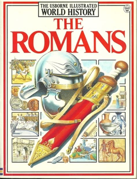 how to read a history book the history of history books the romans the usborne illustrated world history by