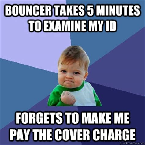 Bouncer Meme - bouncer takes 5 minutes to examine my id forgets to make