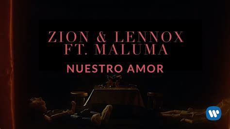 zion lennox dame tu amor zion lennox nuestro amor feat maluma letra