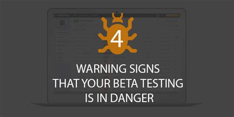 12 Warning Signs Your Is In Danger by 4 Warning Signs That Your Beta Testing Process Is In Danger