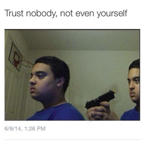 Trust No One Meme - image 885148 trust nobody not even yourself know
