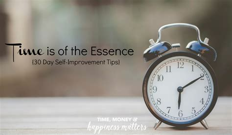 Time Is Of The Essence by Time Is Of The Essence 30 Day Self Improvement Tips