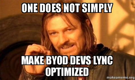 One Does Not Simply Meme Maker - one does not simply make byod devs lync optimized one