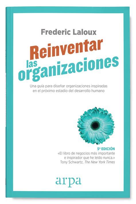 reinventar las organizaciones reinventar las organizaciones arpa editores