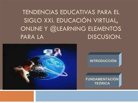 tendencias educativas para el siglo xxi educacin virtual comunicaci 243 n y educaci 243 n virtual