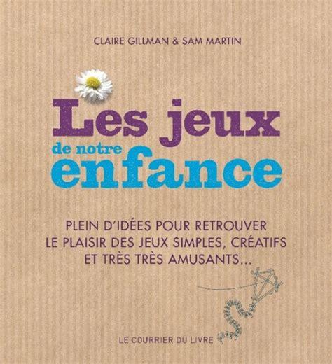 Prix D Une Verrière 4201 by Les Jeux De Notre Enfance Gillman Sam Martin