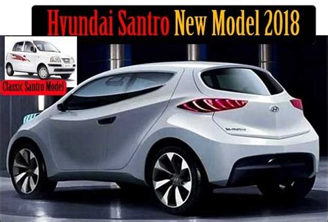 new car model in india hyundai santro s new model 2018 more details leak out