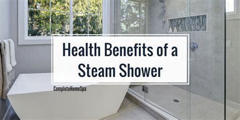 Steam Shower Benefits by Complete Home Spa Make Every Day A Spa Day