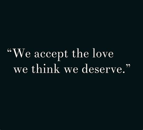 we accept the love we think we deserve tattoo quotes sayings pictures and images