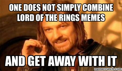 Lotr Meme Generator - one does not simply combine lord of the rings memes