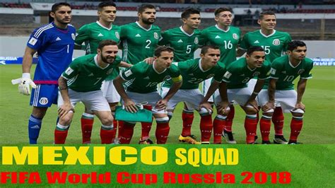 mexico world cup 2018 mexico football squad selected 2018 fifa world cup