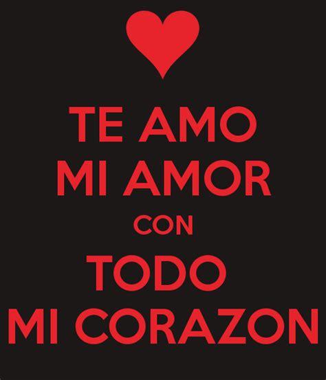 te amo mi amor te amo mi amor con todo mi corazon poster mayte keep