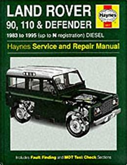land rover 90 110 and defender service and repair manual haynes service and repair manuals