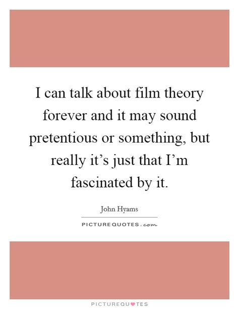 film quotes sound i can talk about film theory forever and it may sound