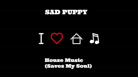 sad house music sad puppy house music saves my soul free download