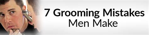 7 Tips On Grooming Your by 7 Grooming Mistakes Make Grooming Tips Every