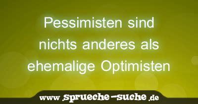 Optimist Oder Pessimist by Pessimisten Sind Nichts Anderes Als Ehemalige Optimisten