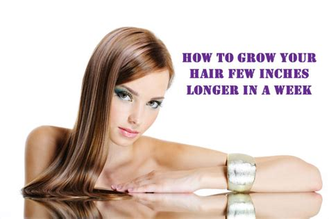 grow hair 5 inches in one week how to get hair fast 1 inch in 1 week how to grow your