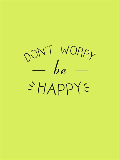 Dont Worry Be Happy don t worry be happy
