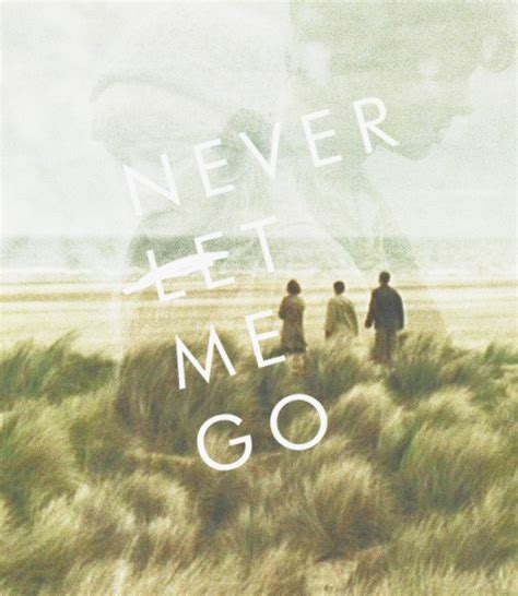 quotes film never let me go never let me go quotes sayings never let me go picture