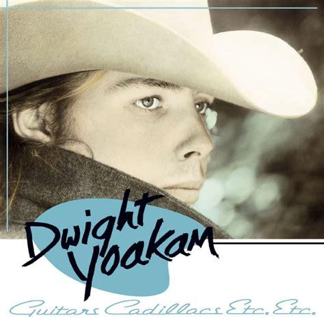 Dwight Yoakam Guitars Cadillacs today dwight yoakam is 57 happy birthday all a