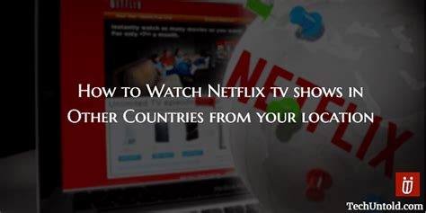 How To Search For In Other Countries On How To Netflix From Other Countries To Find Tv Shows In Another Location