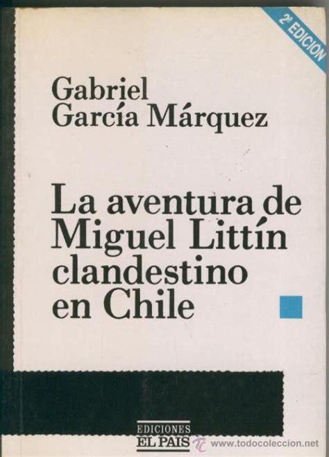 la aventura de miguel 171 тайные приключения мигеля литтина в чили 187 la aventura de miguel litt 237 n clandestino en chile