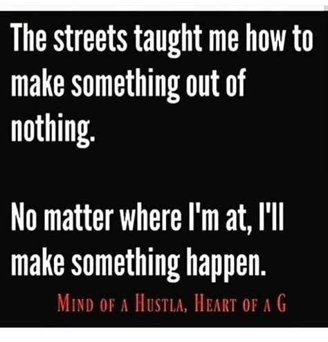 The Streets Taught Me How To Make Something Out Of Nothing