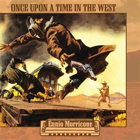 ennio morricone c era una volta il west c era una volta il west once upon a time in the west