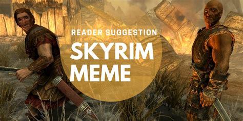 Meme Skyrim - reader suggestion skyrim meme game cosmos press