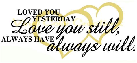 Always And Always Will i loved you then i you now quote