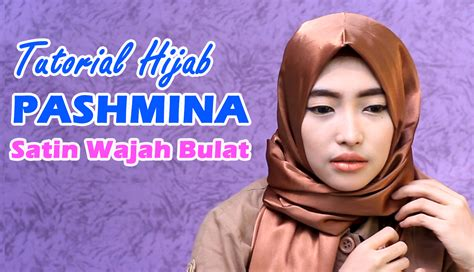 tutorial hijab pesta satin tutorial hijab pashmina satin wajah bulat