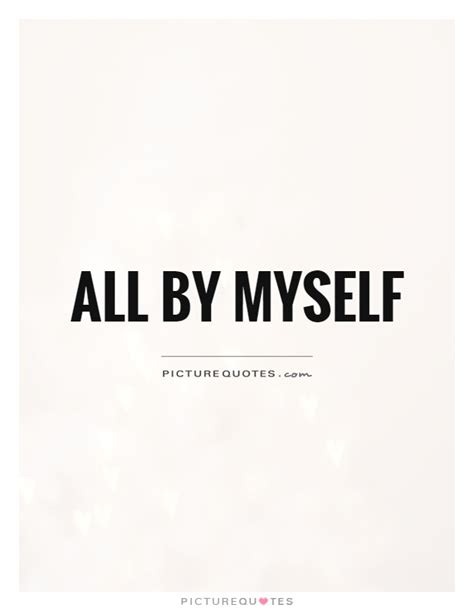 all by myself all by myself picture quotes