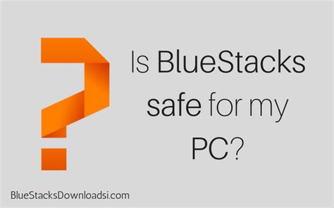 bluestacks is it safe is bluestacks safe for my pc check the detailed answer