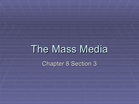 Chapter 8 Section 3 The Mass Media