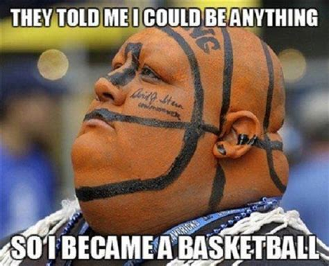 Funny Basketball Meme - they said they could be anything they wanted so they