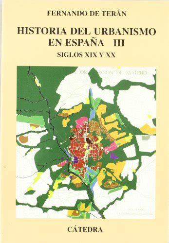 leer libro historia del urbanismo en espa 241 a vol iii siglos xix y xx 3 de fernando descargar