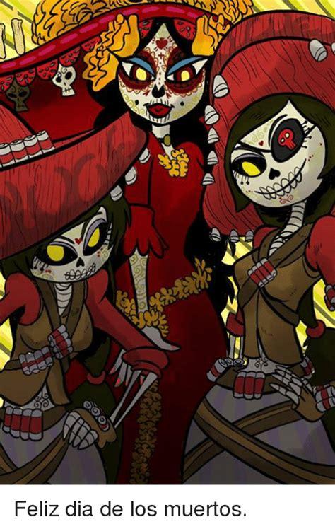 Feliz Dia De Los Muertos by 25 Best Memes About Dia De Los Muertos Dia De Los