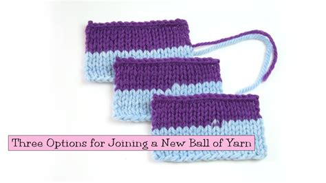 joining yarn knitting knitting help three options for joining a new of