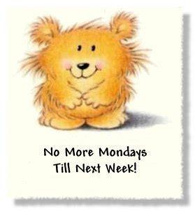 No Posting Until Monday by No More Mondays Till Next Week Monday